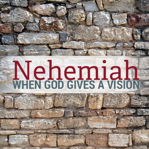 Nehemiah - When God Gives A Vision